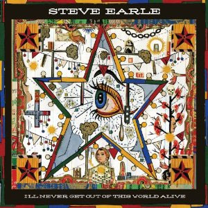Steve Earle I'll Never Get Out Of This World Alive 180g LP