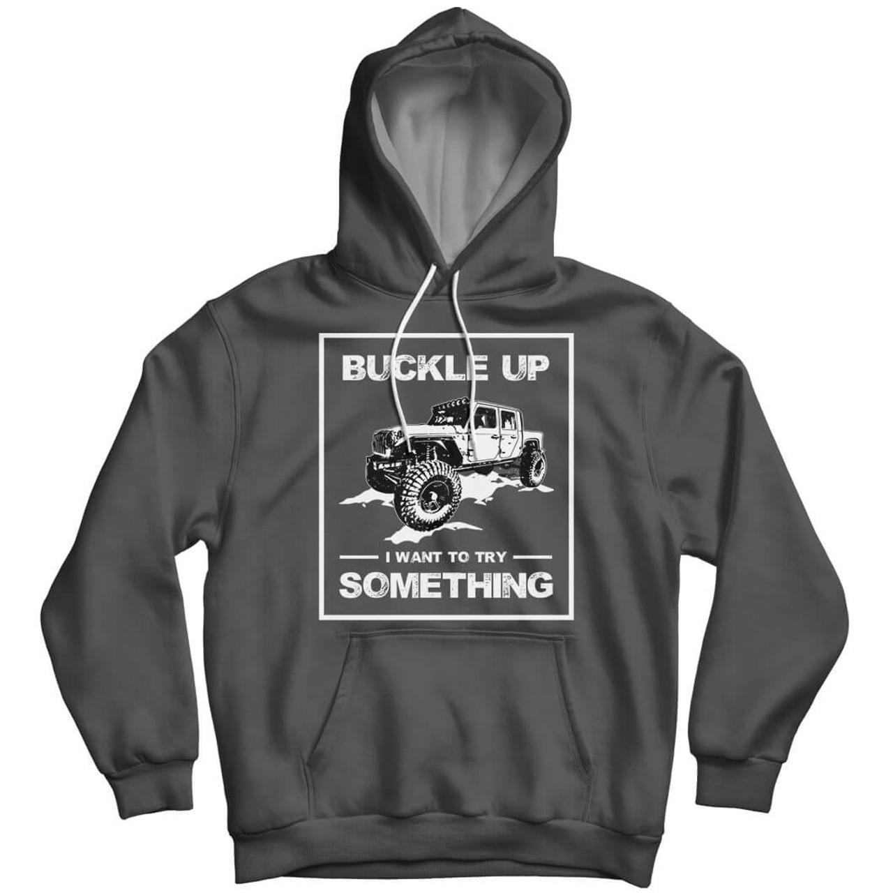 Buckle Up I Want To Try Something - Hoodie