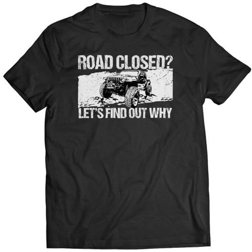 Road Closed? Let's Find Out Why - Tshirt