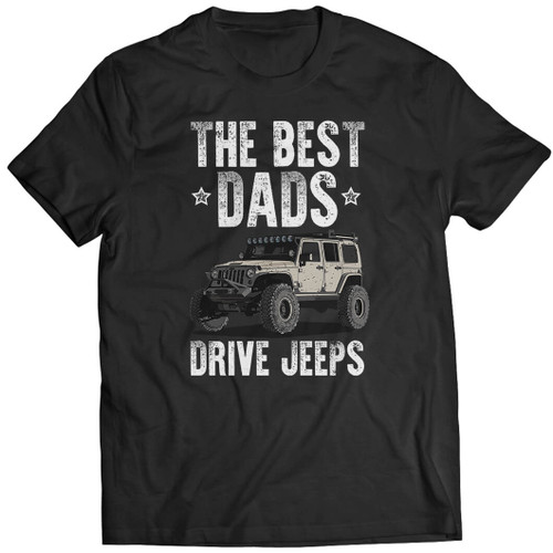 The Best Dads Drive Jeeps  -  Wrangler Tshirt