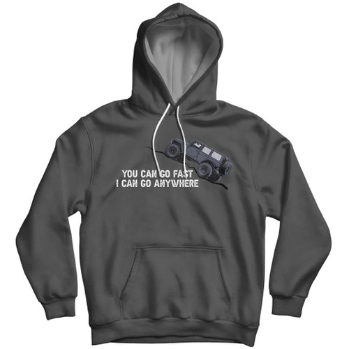 You Can Go Fast I Can Go Anywhere - Wrangler Hoodie