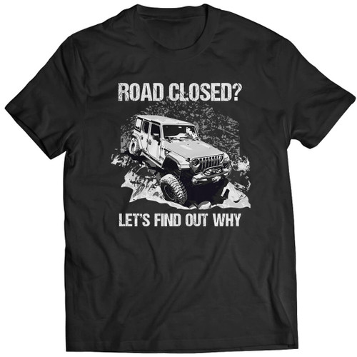 Road Closed? Let's Find Out Why - Wrangler Tshirt