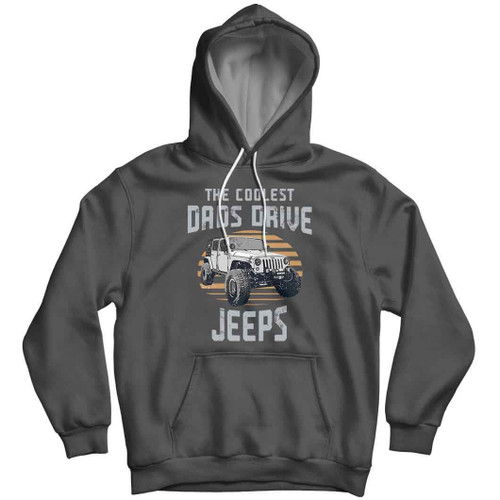 The Coolest Dads Drive Jeeps - Wrangler Hoodie