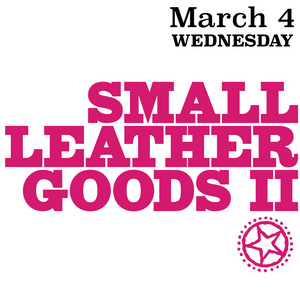 Small Leather Goods II, March 4th