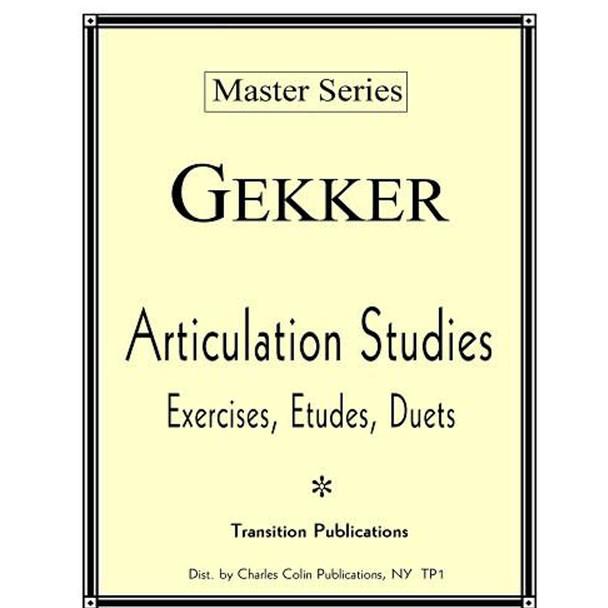 Gekker Articulation Studies-Exercises, Etudes, Duets