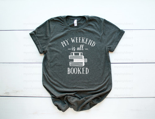 My Weekend Is All Booked | Screen Print Transfer