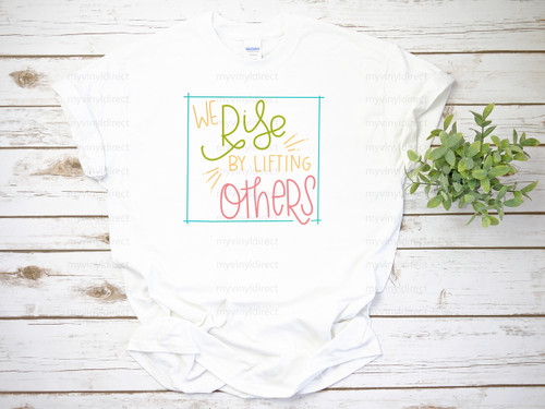 We Rise by Lifting Others | Cotton Transfer