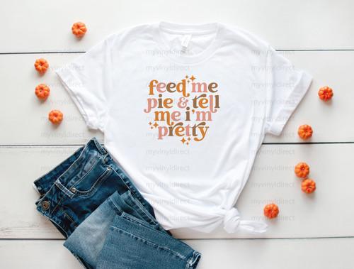Feed Me Pie Tell Me I'm Pretty | Sublimation Transfer