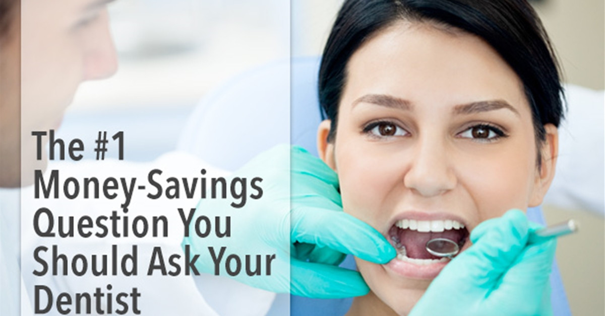 The #1 Money Saving Question to Ask Your Dentist