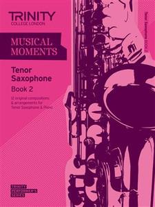 Trinity Saxophone Tenor Grade 2 Musical Moments Bk 2