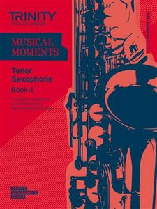 Trinity Saxophone Tenor Grade 4 Musical moments Bk 4