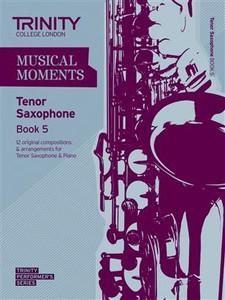 Trinity Saxophone Tenor Grade 5 Musical Moments Bk 5