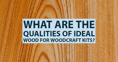 What Are the Qualities of Ideal Wood for Woodcraft Kits?