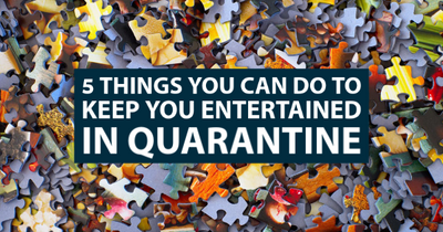 5 Things You Can Do to Stay Entertained in Quarantine