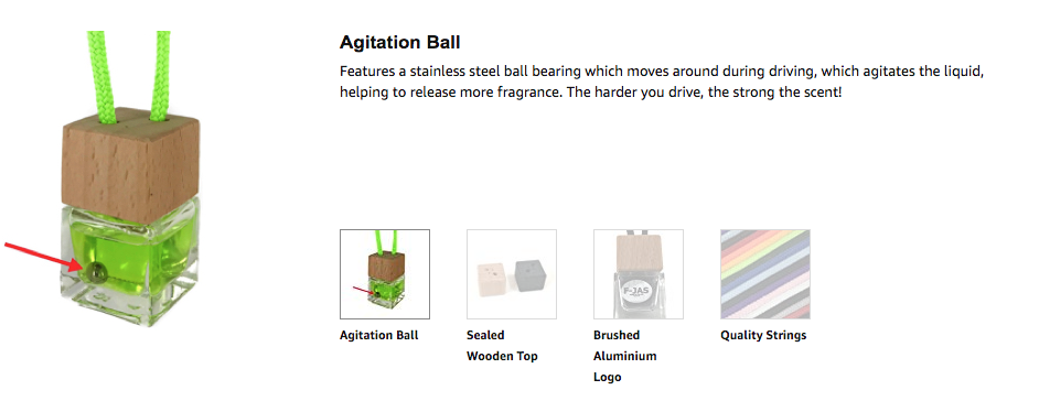 Agitation Ball Features a stainless steel ball bearing which moves around during driving, which agitates the liquid, helping to release more fragrance. The harder you drive, the strong the scent!