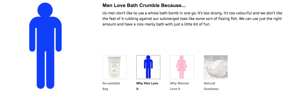 Men Love Bath Crumble Because... Us men don't like to use a whole bath bomb in one go. It's too strong, it's too colourful and we don't like the feel of it rubbing against our submerged toes like some sort of fizzing fish. We can use just the right amount and have a nice manly bath with just a little bit of fun.
