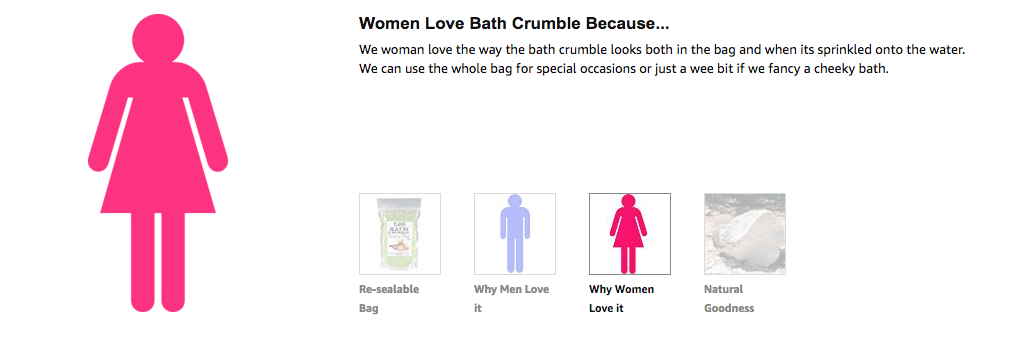 Women Love Bath Crumble Because... We woman love the way the bath crumble looks both in the bag and when its sprinkled onto the water. We can use the whole bag for special occasions or just a wee bit if we fancy a cheeky bath.