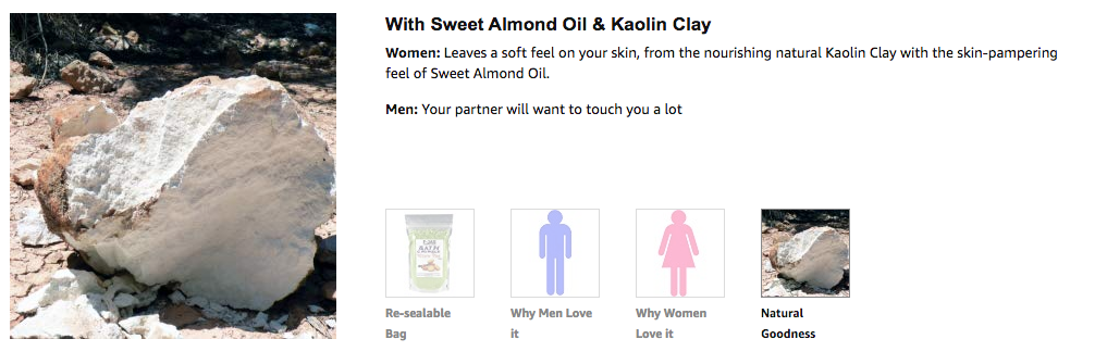 With Sweet Almond Oil & Kaolin Clay Women: Leaves a soft feel on your skin, from the nourishing natural Kaolin Clay with the skin-pampering feel of Sweet Almond Oil.  Men: Your partner will want to touch you a lot