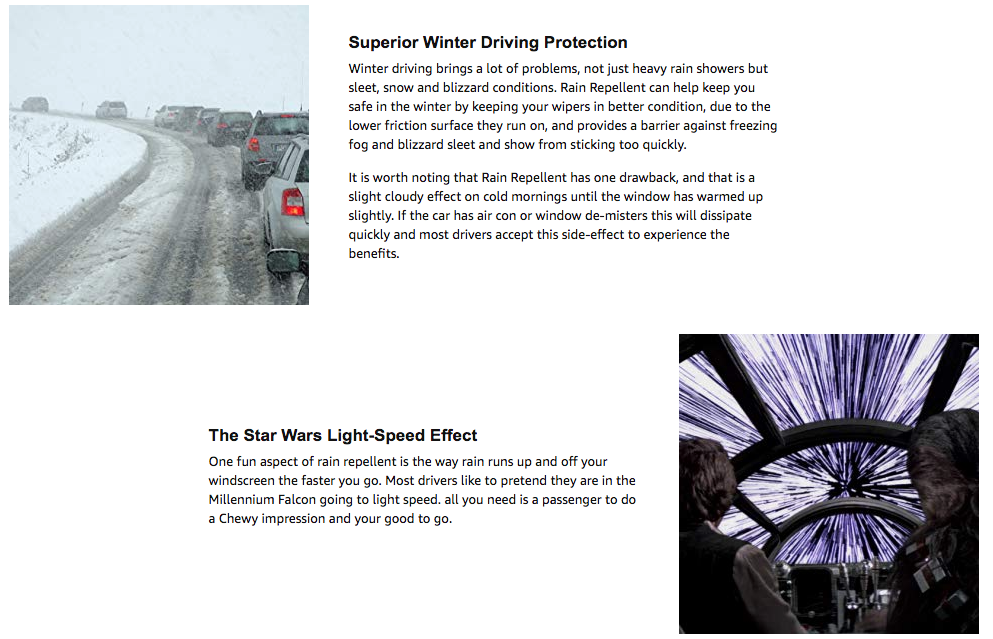 The Star Wars Light-Speed Effect One fun aspect of rain repellent is the way rain runs up and off your windscreen the faster you go. Most drivers like to pretend they are in the Millennium Falcon going to light speed. all you need is a passenger to do a Chewy impression and your good to go.