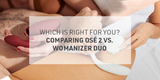 Osé 2 vs. Womanizer Duo - Find Out Which Is Right For You