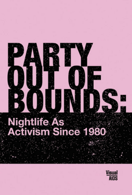 Party Out of Bounds: Nightlife As Activism Since 1980