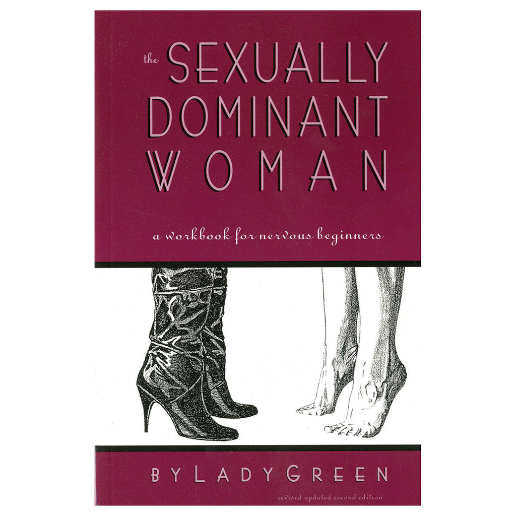 Sexually Dominant Woman: A Workbook for Nervous Beginners