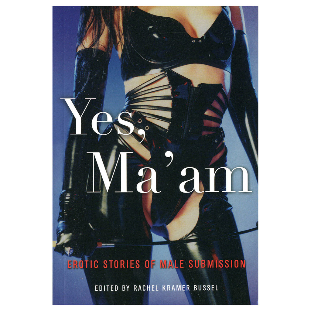 YES, MA'AM Erotic Stories of Male Submission