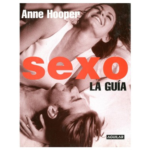 Sexo: la guia (Sex Q&A - Anne Hooper)