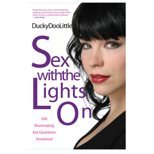 Buy the Sex with the Lights On: 200 Illuminating Sex Questions Answered by Ducky Doolittle