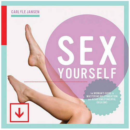 Sex Yourself: The Woman's Guide to Mastering Masturbation & Achieving Powerful Orgasms by Carlyle Jansen