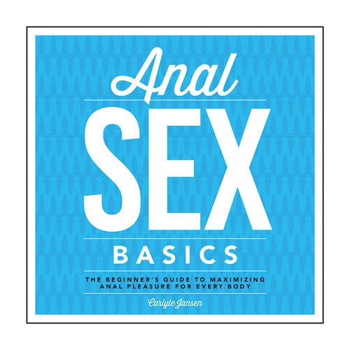 Buy the Anal Sex Basics The Beginner's Guide to Maximizing Anal Pleasure for Every Body by Carlyle Jansen