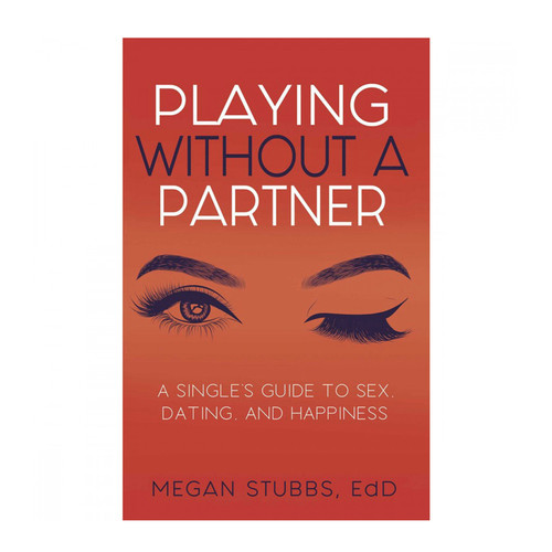 Buy the Playing Without A Partner Book A Singles' Guide to Sex, Dating, and Happiness by Megan Stubbs EdD - Cleis Press