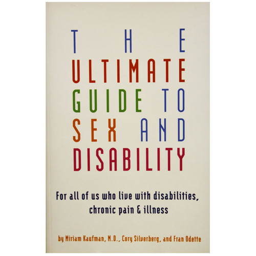 Buy the The Ultimate Guide to Sex & Disability Reissue: For All of Us Who Live with Disabilities, Chronic Pain and Illness book by Miriam Kaufman, MD Cory Silverberg & Fran Odette - Cleis Press