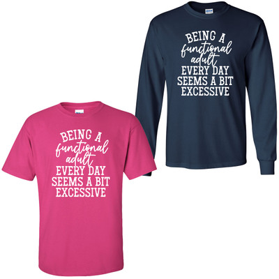 Being A Functional Adult Every Day Seems A Bit Excessive T-Shirt
