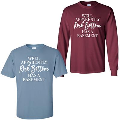 Well, Apparently Rock Bottom Has A Basement T-Shirt