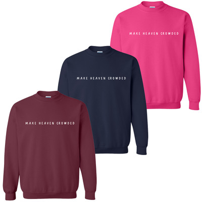 Make Heaven Crowded Sweatshirt