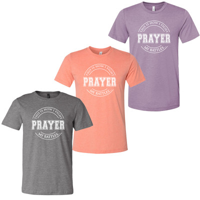 Prayer This Is How I Fight My Battles Bella Canvas Tee