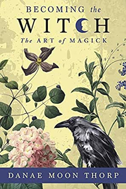 Becoming the Witch: The Art of Magick by Danae Moon Thorp