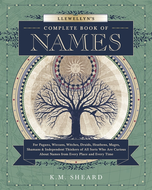 Llewellyn's Complete Book of Names by K.M. Sheard