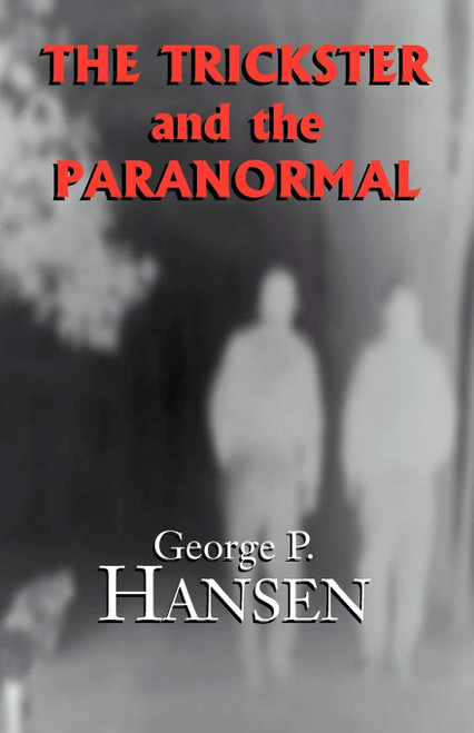 The Trickster and the Paranormal by George P Hansen