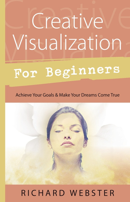 Creative Visualization for Beginners by Richard Webster