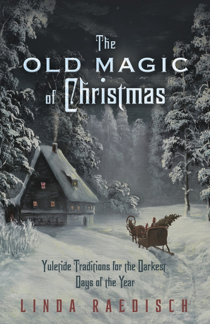 Old Magic of Christmas by Linda Raedisch