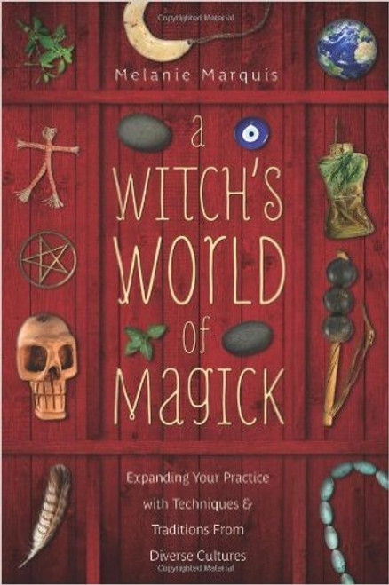 A Witch's World of Magick by Melanie Marquis