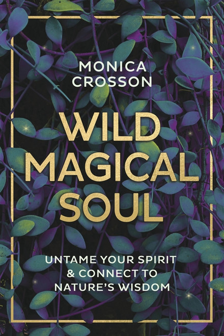 Wild Magical Soul by Monica Crosson