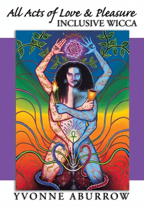 All Acts of Love and Pleasure: Inclusive Wicca by Yvonne Aburrow