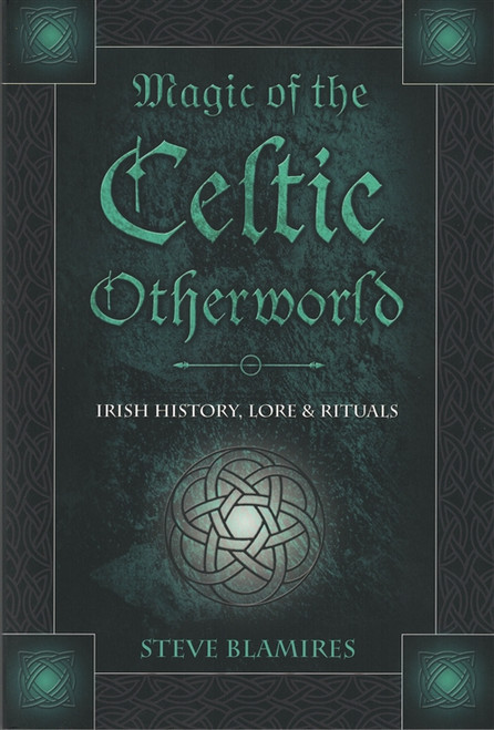 Magic of the Celtic Otherworlds by Stephen Blamires