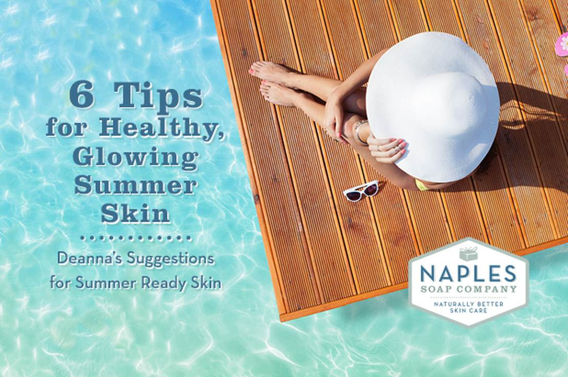 6 Tips for Healthy Glowing Summer Skin | Naples Soap Company