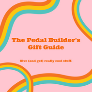 The Pedal Builder's Gift Guide
