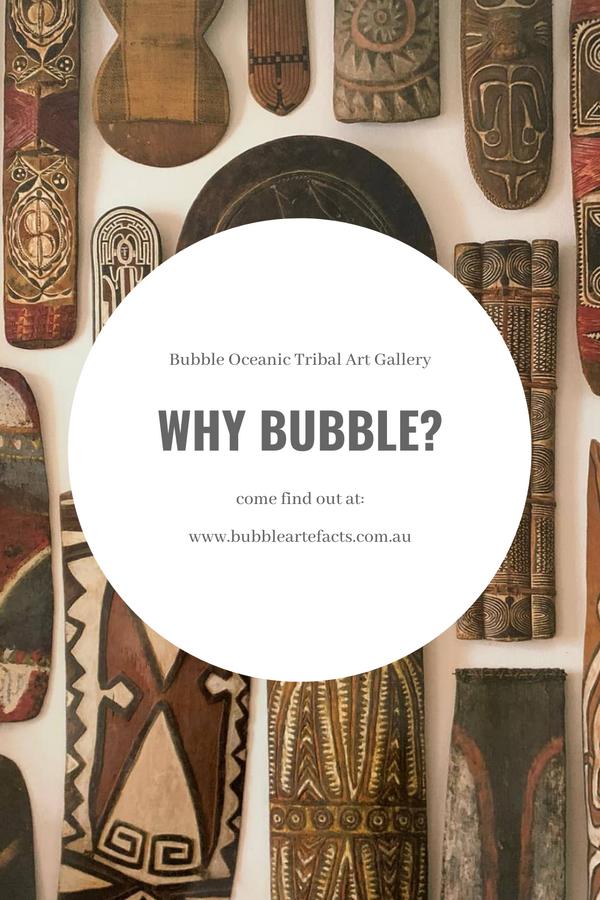 Oceanic Tribal Art - Why Bubble? - Bubble Ethnographic Oceanic Tribal Art Gallery
