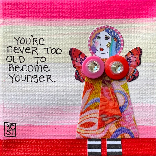 You're never too old to become younger. 4 x 4 canvas